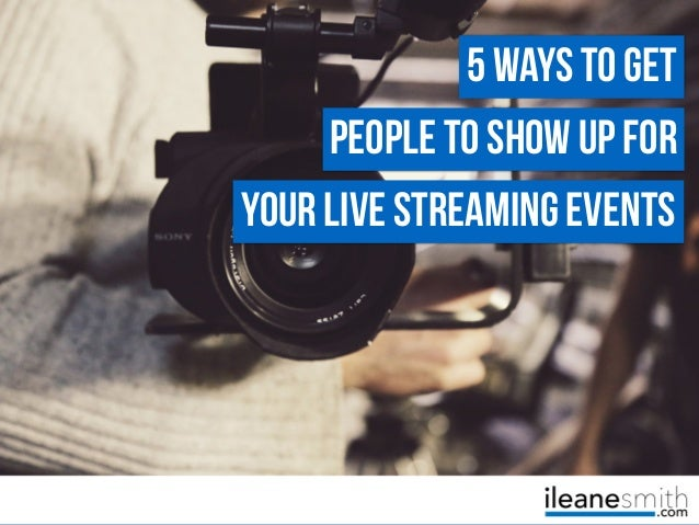 5 Ways to Get People to Show Up for Your Live Streaming Events