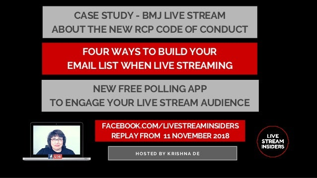 FACEBOOK.COM/LIVESTREAMINSIDERS REPLAY FROM� 11 NOVEMBER 2018 HOSTED BY KRISHNA DE FOUR WAYS TO BUILD YOUR EMAIL LIST WHEN...