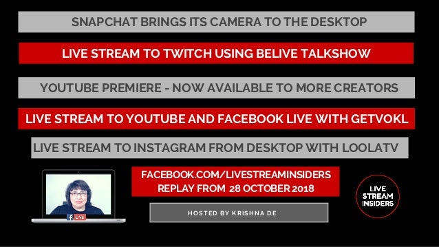 FACEBOOK.COM/LIVESTREAMINSIDERS REPLAY FROM� 28 OCTOBER 2018 HOSTED BY KRISHNA DE SNAPCHAT BRINGS ITS CAMERA TO THE DESKTO...