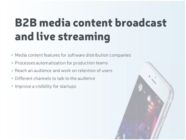 B2B media content broadcast and live streaming Media content features for software distribution companies Processes automa...