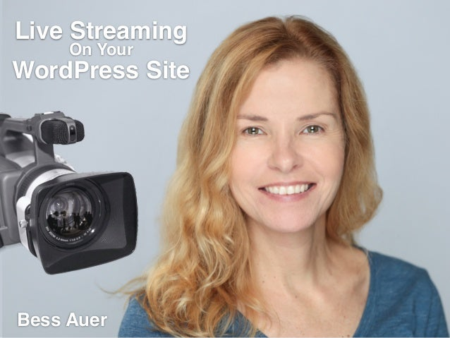 Live Streaming On Your WordPress Site Bess Auer