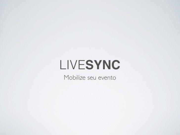 LIVESYNC                                        Mobilize seu eventosegunda-feira, 27 de dezembro de 2010