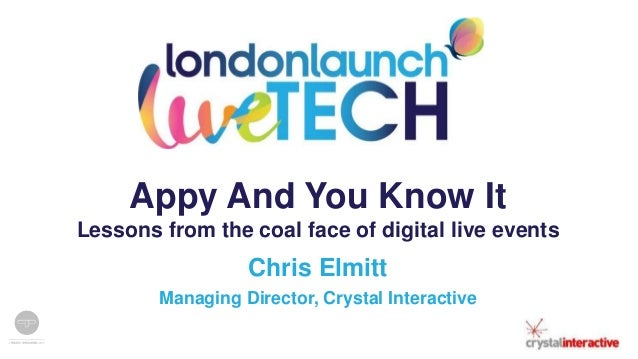 Appy And You Know It Lessons from the coal face of digital live events  Chris Elmitt Managing Director, Crystal Interactiv...
