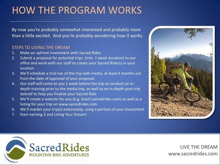 A commitment to undergo our comprehensive training program</li></ul>LIVE THE DREAM<br />www.sacredrides.com<br />
