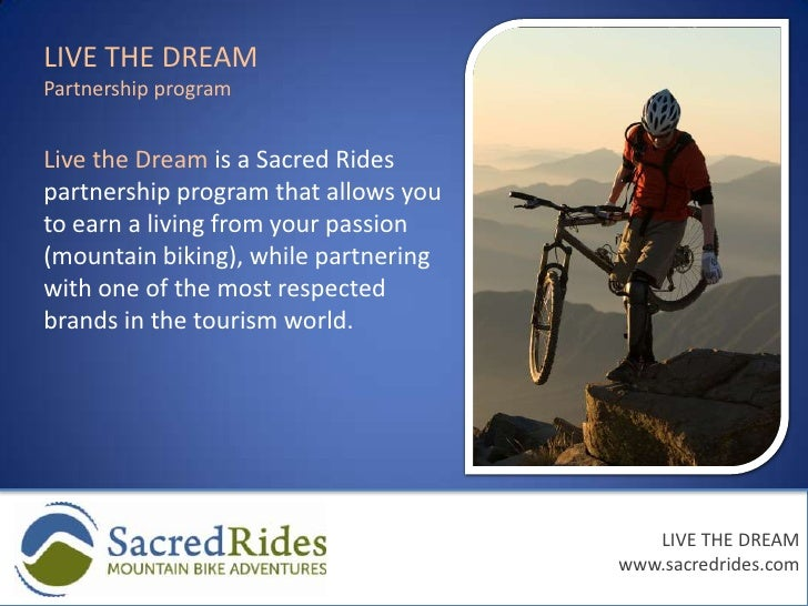 LIVE THE DREAM<br />Partnership program<br />Live the Dream is a Sacred Rides partnership program that allows you to earn ...