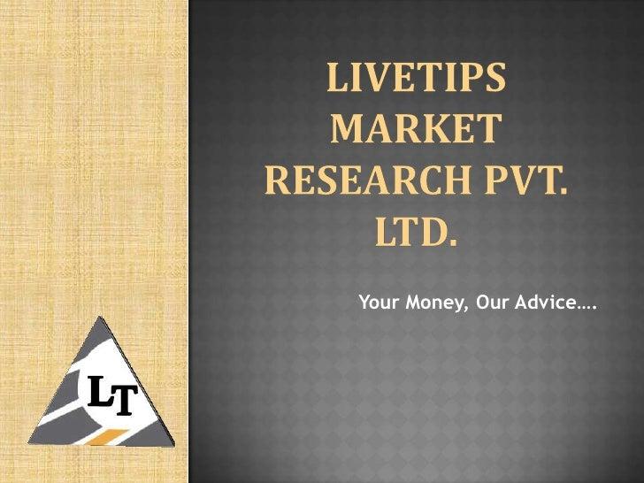 LiveTips Market Research Pvt. Ltd.<br />Your Money, Our Advice….<br />