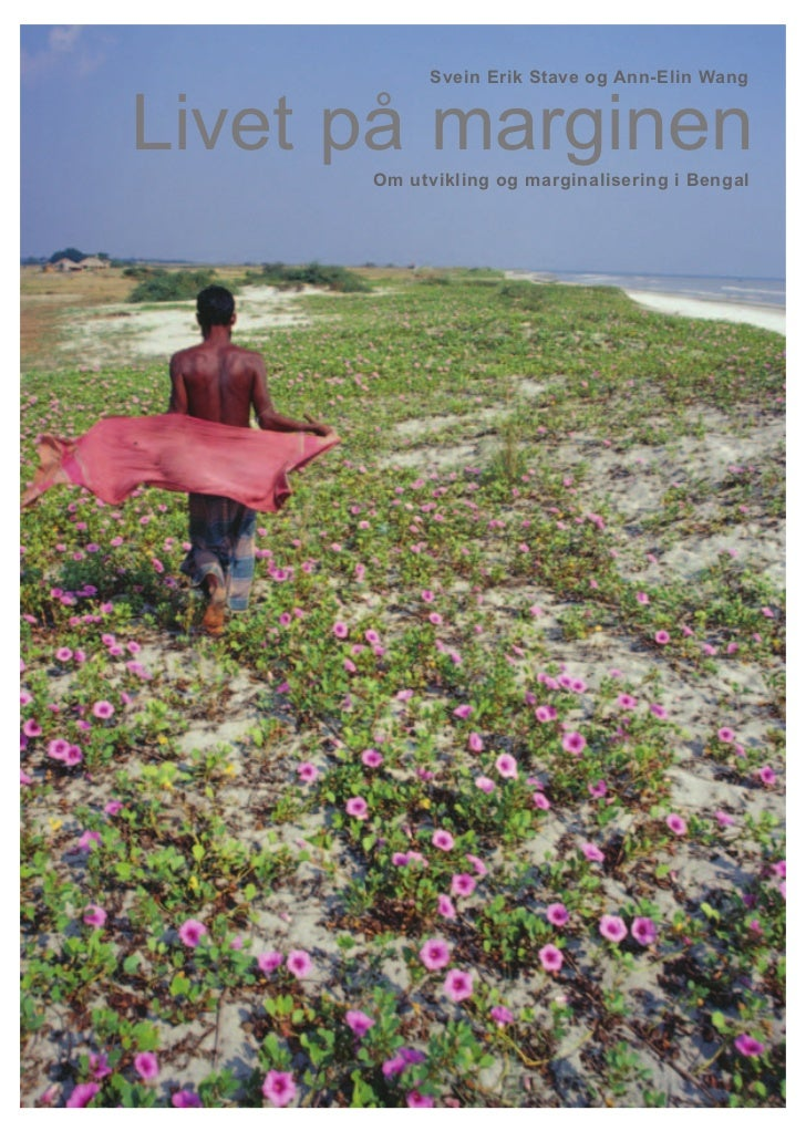 Svein Erik Stave og Ann-Elin WangLivet på marginen      Om utvikling og marginalisering i Bengal                         1