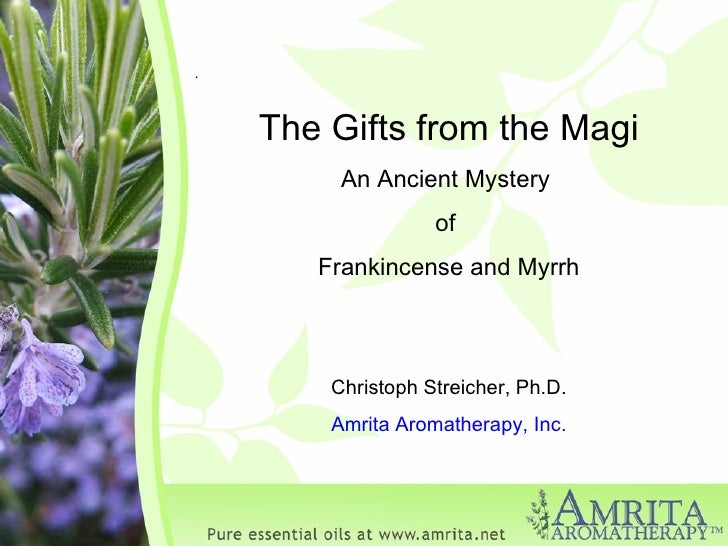 . The Gifts from the Magi An Ancient Mystery  of  Frankincense and Myrrh Christoph Streicher, Ph.D. Amrita Aromatherapy, I...