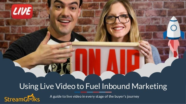 . Using Live Video to Fuel Inbound Marketing A guide to live video in every stage of the buyer's journey