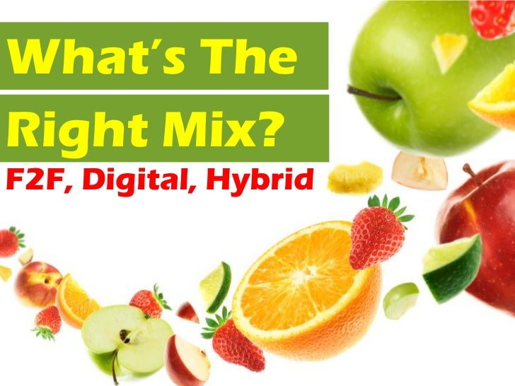 What's TheRight Mix?F2F, Digital, Hybrid
