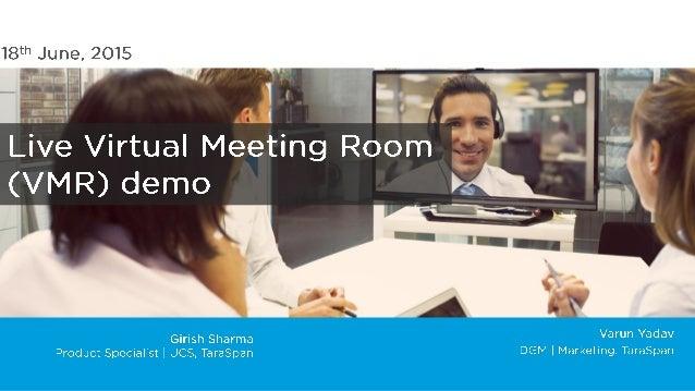 "Live Virtual Meeting Room:  I I _(VMR) demo  I :2 F  V""-or l  l  —'~ N'.   Girish Sharma Varun Yadav  Product Specialist I..."
