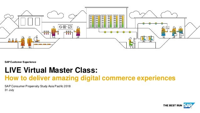 SAP Consumer Propensity Study Asia Pacific 2018 31 July LIVE Virtual Master Class: How to deliver amazing digital commerce...