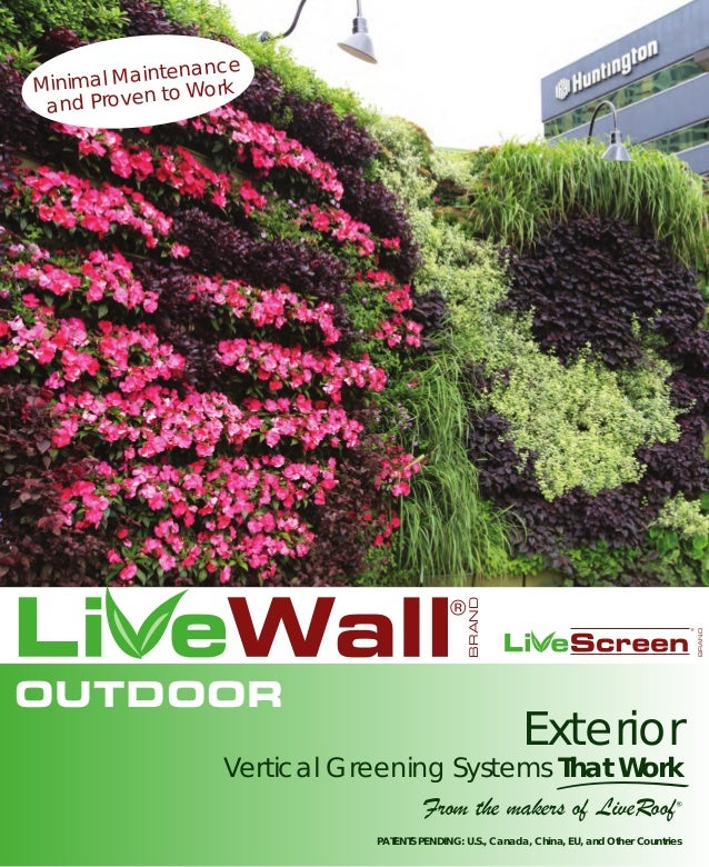 OUTDOOR	  ®  Exterior  Vertical Greening Systems That Work From the makers of LiveRoof  ®  PATENTS PENDING: U.S., Canada, ...