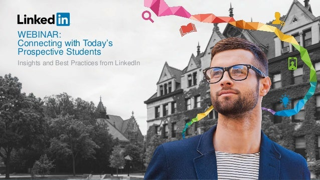 Insights and Best Practices from LinkedIn WEBINAR: Connecting with Today's Prospective Students