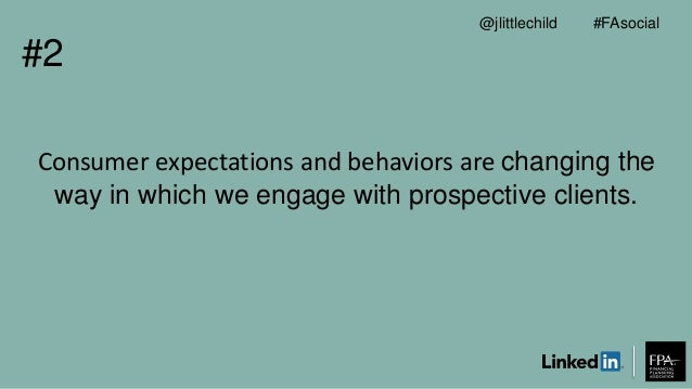 Consumer expectations and behaviors are changing the way in which we engage with prospective clients. #2 #FAsocial@jlittle...