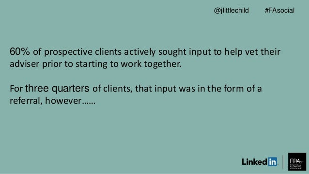 60% of prospective clients actively sought input to help vet their adviser prior to starting to work together. For three q...