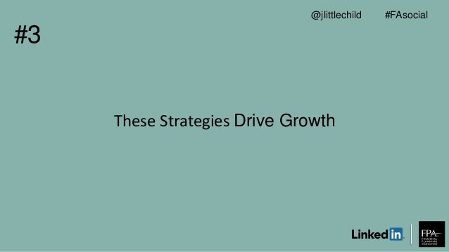 These Strategies Drive Growth #3 #FAsocial@jlittlechild