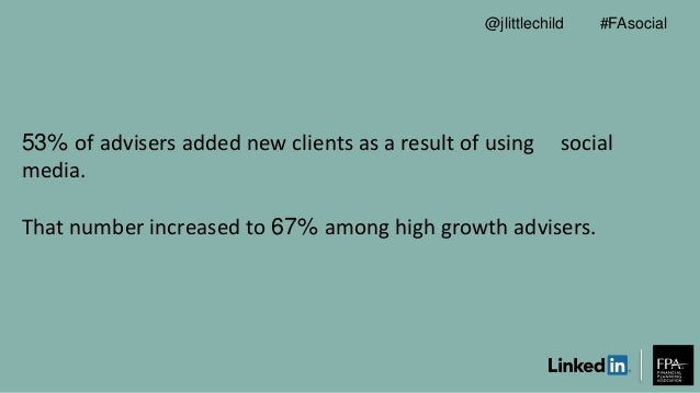 53% of advisers added new clients as a result of using social media. That number increased to 67% among high growth advise...