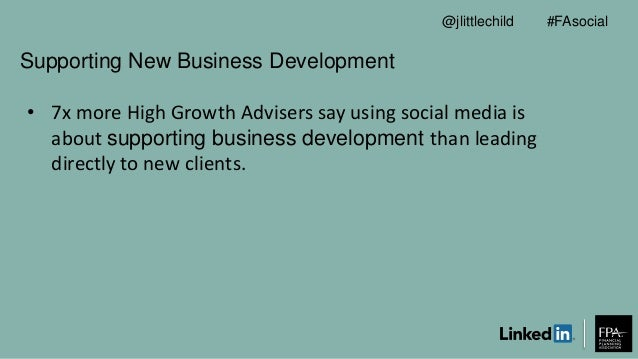Supporting New Business Development • 7x more High Growth Advisers say using social media is about supporting business dev...