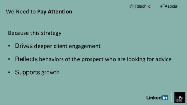 We Need to Pay Attention Because this strategy • Drives deeper client engagement • Reflects behaviors of the prospect who ...