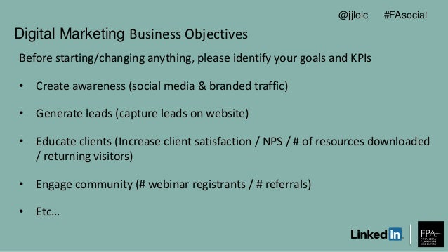 Digital Marketing Business Objectives Before starting/changing anything, please identify your goals and KPIs • Create awar...