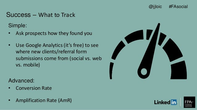 Success – What to Track Simple: • Ask prospects how they found you • Use Google Analytics (it's free) to see where new cli...