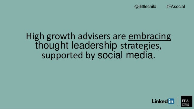 High growth advisers are embracing thought leadership strategies, supported by social media. #FAsocial@jlittlechild