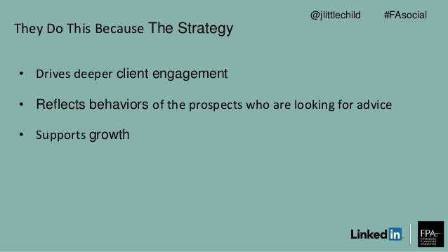 They Do This Because The Strategy • Drives deeper client engagement • Reflects behaviors of the prospects who are looking ...