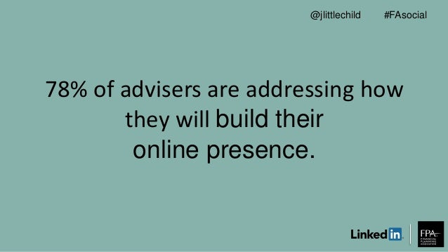 78% of advisers are addressing how they will build their online presence. #FAsocial@jlittlechild
