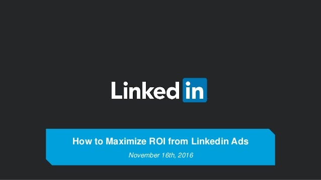 How to Maximize ROI from Linkedin Ads November 16th, 2016