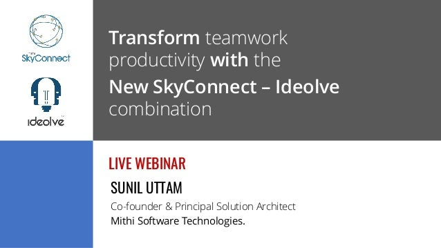 Transform teamwork productivity with the New SkyConnect – Ideolve combination AUG 22 2018 | 3:00PM – 3:30PM ISTLIVE WEBINA...