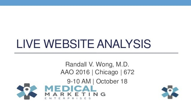 LIVE WEBSITE ANALYSIS Randall V. Wong, M.D. AAO 2016 | Chicago | 672 9-10 AM | October 18