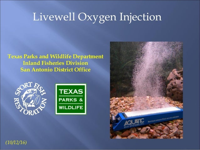 Livewell Oxygen Injection Texas Parks and Wildlife Department Inland Fisheries Division San Antonio District Office (10/12...