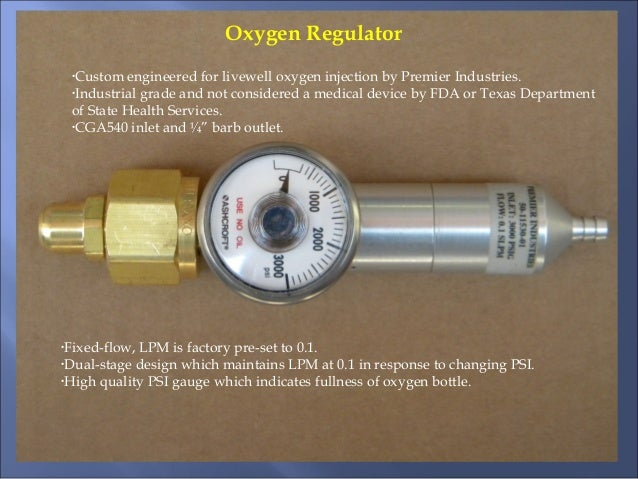 •Custom engineered for livewell oxygen injection by Premier Industries. •Industrial grade and not considered a medical dev...
