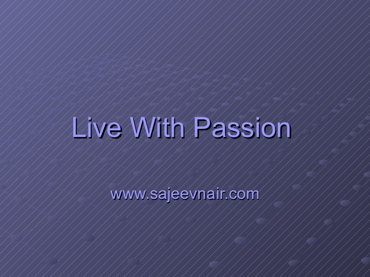 Live With Passion  www.sajeevnair.com