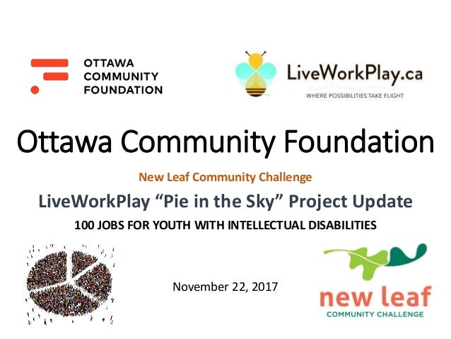 "Ottawa Community Foundation New Leaf Community Challenge LiveWorkPlay ""Pie in the Sky"" Project Update 100 JOBS FOR YOUTH W..."