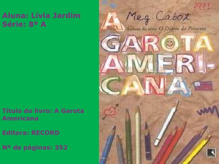 Aluna: Lívia Jardim Série: 8ª A                                        <br />Título do livro: A Garota Americana<br />Edit...