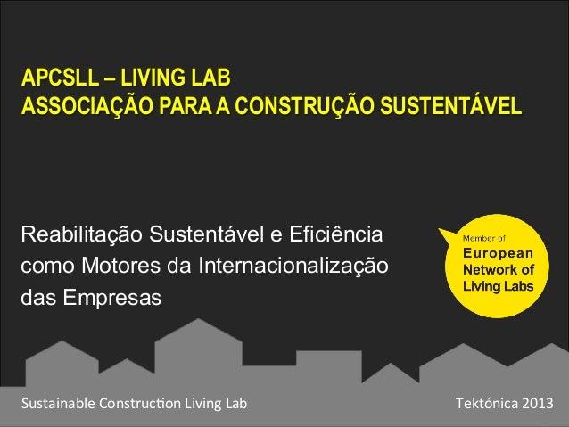 APCSLL – LIVING LABASSOCIAÇÃO PARA A CONSTRUÇÃO SUSTENTÁVELSustainable Construc0on Living Lab  Tektónica 2013 ...