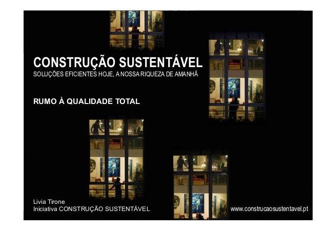 CONSTRUÇÃO SUSTENTÁVEL SOLUÇÕES EFICIENTES HOJE, A NOSSA RIQUEZA DE AMANHÃ Livia Tirone Iniciativa CONSTRUÇÃO SUSTENTÁVEL ...