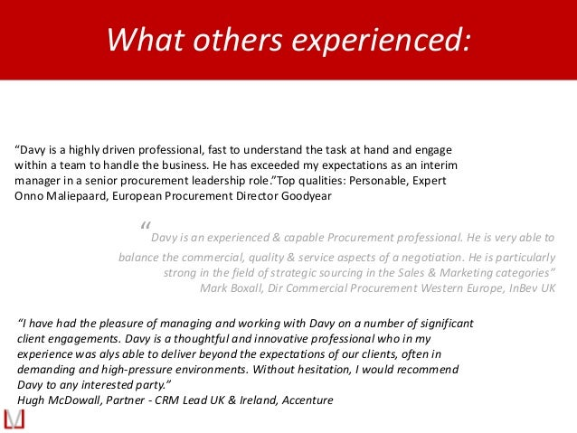 """What others experienced: """"I have had the pleasure of managing and working with Davy on a number of significant client enga..."""