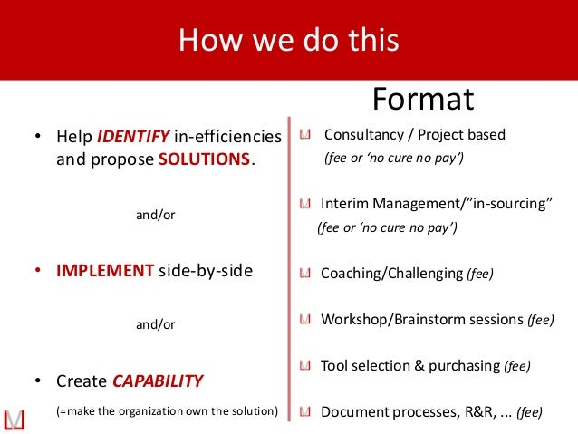 How we do this • Help IDENTIFY in-efficiencies and propose SOLUTIONS. • IMPLEMENT side-by-side • Create CAPABILITY (=make ...