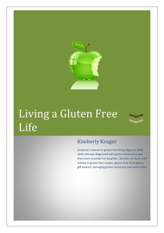 Living a Gluten Free Life Kimberly Kruger  Kimberly's interest in gluten-free living began in 1994 when she was diagnosed ...