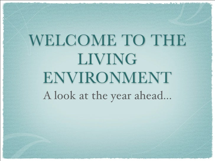 WELCOME TO THE     LIVING  ENVIRONMENT  A look at the year ahead...