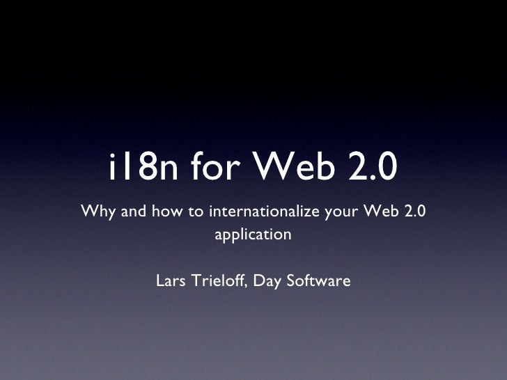 i18n for Web 2.0 Why and how to internationalize your Web 2.0                 application           Lars Trieloff, Day Sof...