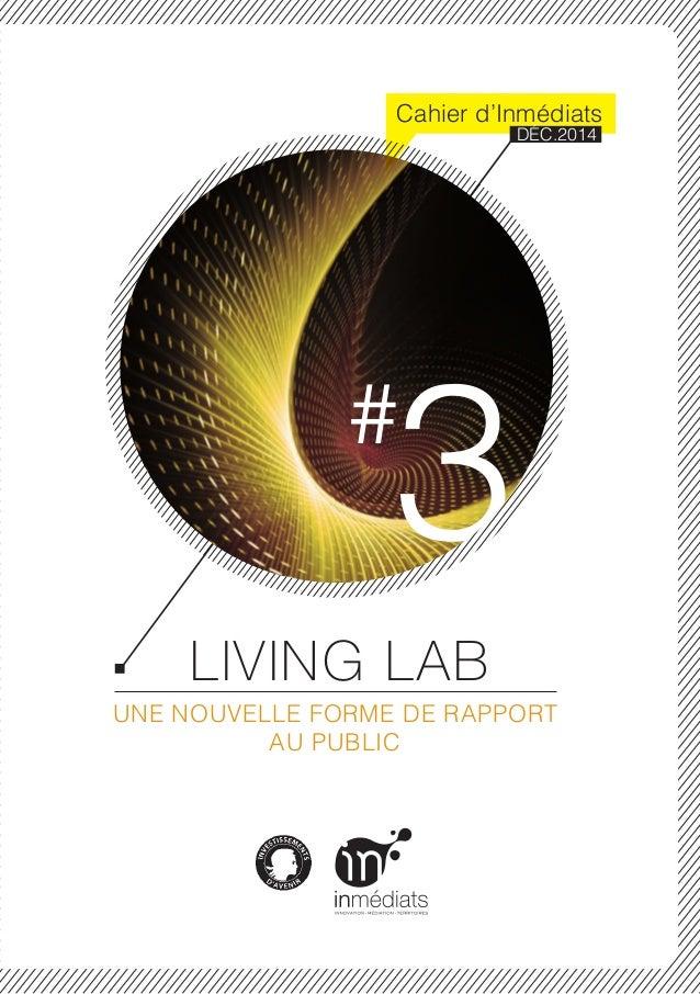 LIVING LAB UNE NOUVELLE FORME DE RAPPORT AU PUBLIC 3# Cahier d'Inmédiats DÉC.2014