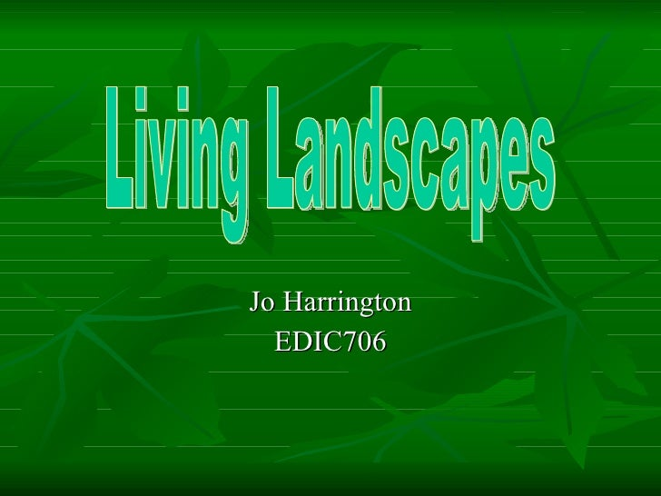 Jo Harrington EDIC706 Living Landscapes