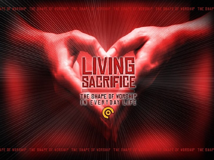 Living Sacrifice: The Shape of Worship in Everyday Life Slide 1