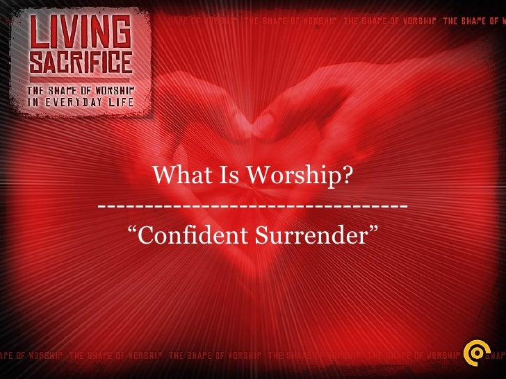 Living Sacrifice: The Shape of Worship in Everyday Life Slide 2