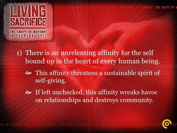 <ul><li>There is an unrelenting affinity for the self bound up in the heart of every human being. </li></ul><ul><ul><li>Th...