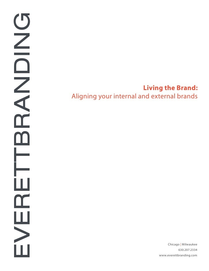 EVERETTBRANDING                                            Living the Brand:                   Aligning your internal and ...
